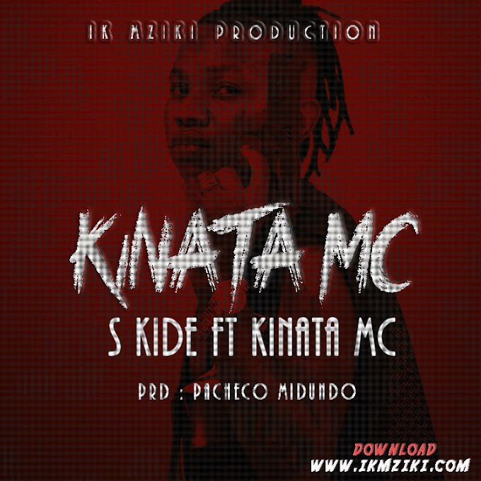 AUDIO | KINATA MC FT S KIDE - KINATA MC | DOWNLOAD NOW