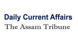 Daily Current Affairs I The Assam Tribune I April 10, 2021