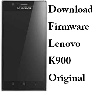 Download Firmware Lenovo K900 Original