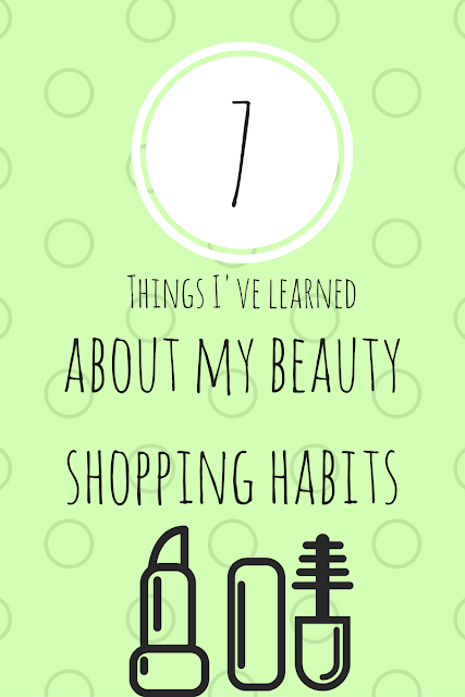 7 Things I've learned about my beauty shopping habits