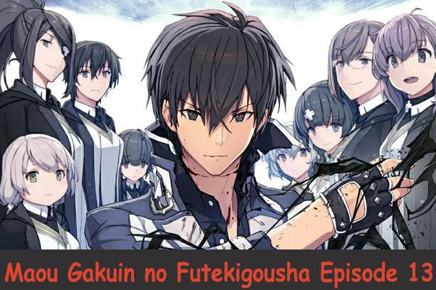 Maou Gakuin no Futekigousha Episode 13