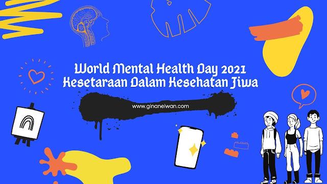 World Mental Health Day 2021, Kesetaraan Dalam Kesehatan Jiwa