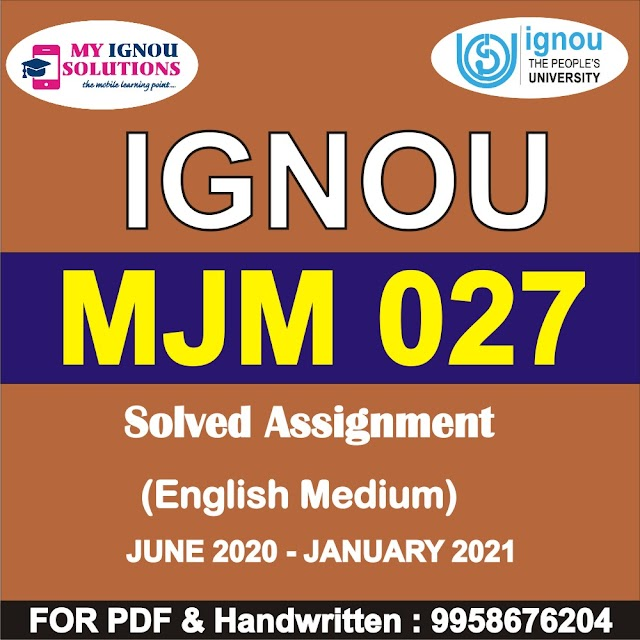 MJM 027 Solved Assignment 2020-21