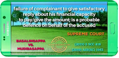 In cheque dishonor case; failure of complainant to give satisfactory reply about his financial capacity to pay/give the amount; is a probable defence on behalf of the accused