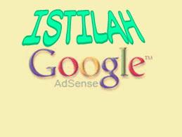 yang belum tahu istilah yang ada di adsense? disinlah anda akan tahu istilah dalam google adsense