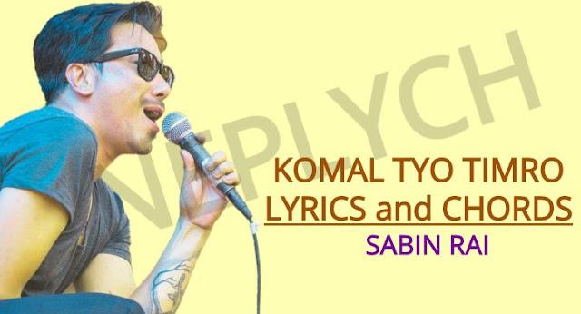 Komal Tyo Timro Lyrics and Chords - Sabin Rai. Here is the Komal Tyo Timro Lyrics and Chords by sabin rai. Chords are B, D#m, E, F#, D#, C#m, D, A, G and Strumming Pattern: D DDUUD DDU. komal tyo timro lyrics and chords, komal tyo timro guitar lesson, komal tyo timro guitar chords, sabin rai komal tyo timro lyrics and chords, komal tyo timro chords, komal tyo timro lyrics, nepali, komal tyo timro lyrics english, komal tyo timro song, komal tyo timro cover, namuna chords, timi nai hau chords, sabin rai chords, komal tyo timro badan ma mp3 download, komal tyo timro karaoke komal tyo timro free mp3 download komal tyo timro free song download sabin rai songs lyrics and chords komal tyo timro live sabin rai songs collection