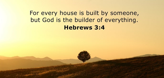 For every house is built by someone, but God is the builder of everything.