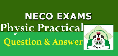 NECO Physics practical questions and answers