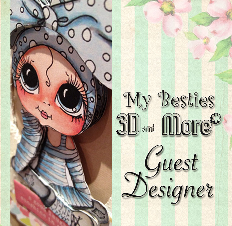 My Besties 3D and More: Guest DT October