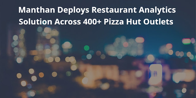 Manthan Deploys Restaurant Analytics Solution Across 400+ Pizza Hut Outlets