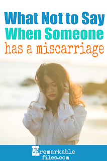 With 1 in 4 pregnancies ending in miscarriage, you will definitely need to support a friend or family member dealing with pregnancy loss at some point. Do you know what to say to someone who just lost a baby? And more importantly, do you know what NOT to say? #miscarriage #pregnancyloss #support #comfort #sympathy #unremarkablefiles