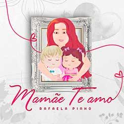 Baixar Música Gospel Mamãe, Te Amo - Rafaela Pinho Mp3