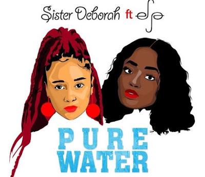 Sister Deborah ft. Efya – Pure Water (Prod. by Jeri Beatz)