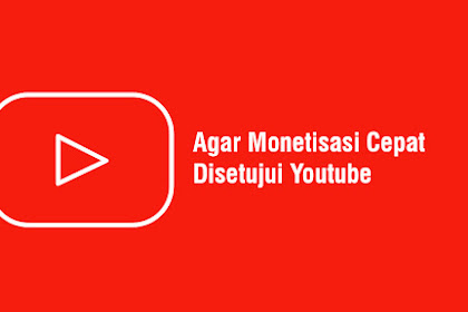 Agar Pengajuan Monetisasi Cepat Diterima Youtube