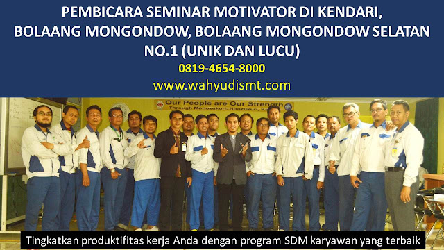 PEMBICARA SEMINAR MOTIVATOR DI KENDARI, BOLAANG MONGONDOW, BOLAANG MONGONDOW SELATAN  NO.1,  Training Motivasi di KENDARI, BOLAANG MONGONDOW, BOLAANG MONGONDOW SELATAN , Softskill Training di KENDARI, BOLAANG MONGONDOW, BOLAANG MONGONDOW SELATAN , Seminar Motivasi di KENDARI, BOLAANG MONGONDOW, BOLAANG MONGONDOW SELATAN , Capacity Building di KENDARI, BOLAANG MONGONDOW, BOLAANG MONGONDOW SELATAN , Team Building di KENDARI, BOLAANG MONGONDOW, BOLAANG MONGONDOW SELATAN , Communication Skill di KENDARI, BOLAANG MONGONDOW, BOLAANG MONGONDOW SELATAN , Public Speaking di KENDARI, BOLAANG MONGONDOW, BOLAANG MONGONDOW SELATAN , Outbound di KENDARI, BOLAANG MONGONDOW, BOLAANG MONGONDOW SELATAN , Pembicara Seminar di KENDARI, BOLAANG MONGONDOW, BOLAANG MONGONDOW SELATAN