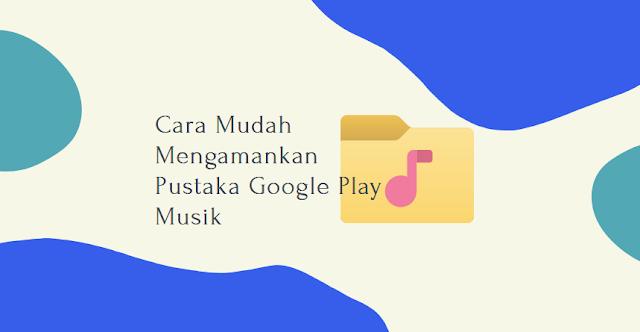 Cara mudah mengamankan pustaka Google play musik