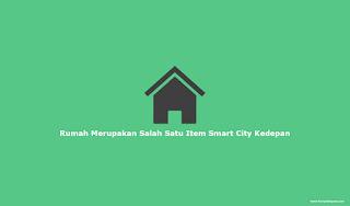Rumah Merupakan Salah Satu Item Smart City Kedepan