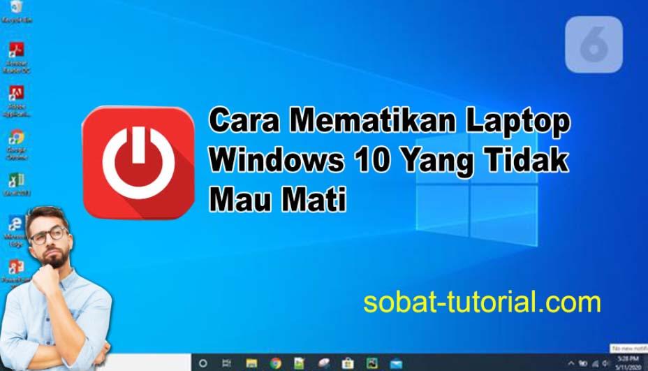 Cara Mematikan Laptop Windows 10 Yang Tidak Mau Mati