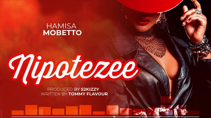 AUDIO | Hamisa Mobetto – Nipotezee | Download New song