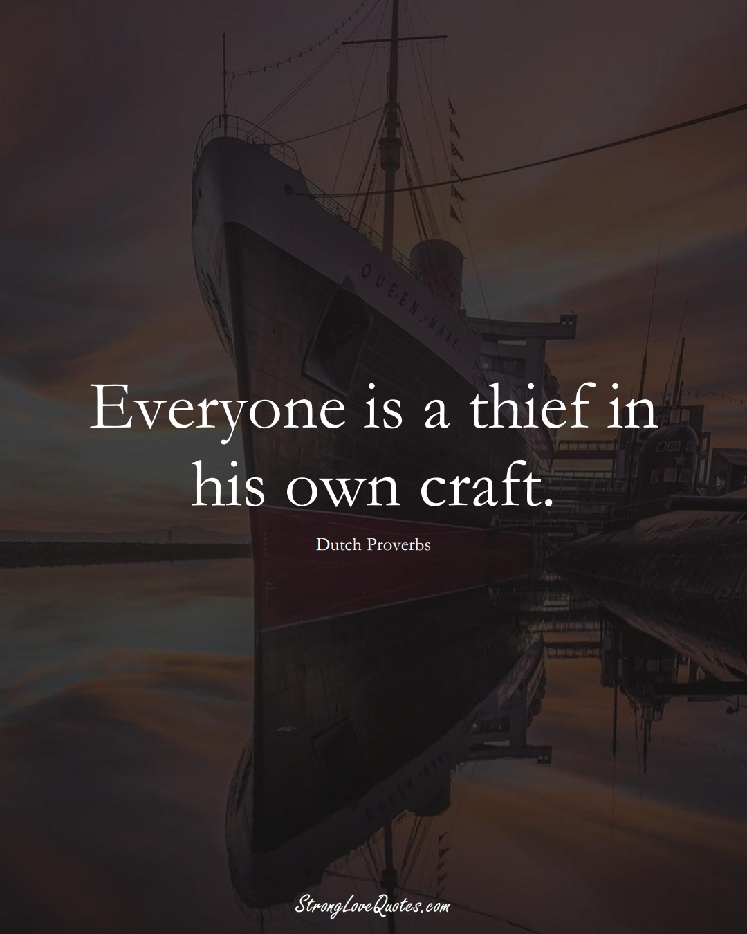 Everyone is a thief in his own craft. (Dutch Sayings);  #EuropeanSayings