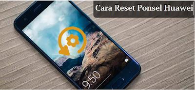 Cara Reset Ponsel Huawei dengan Menu Settings dan Recovery Mode