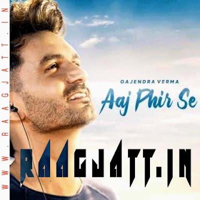 Aaj Phir Se by Gajendra Verma lyrics