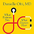 What Patients Say, What Doctors Hear by Danielle Ofri, MD