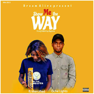 Oche Lights ft Mercified - Show Me The Way Audio Mp3