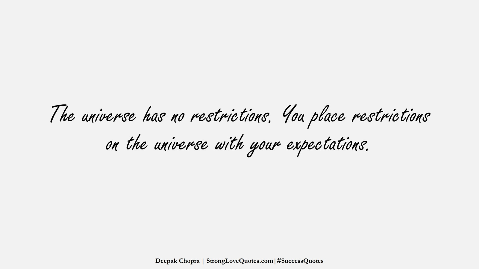 The universe has no restrictions. You place restrictions on the universe with your expectations. (Deepak Chopra);  #SuccessQuotes