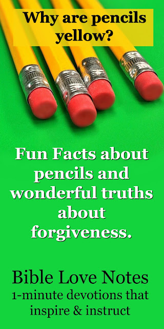 This 1-minute devotion shares some interesting facts about pencils (like why are they so often yellow?) and some incredible facts about forgiveness. #Forgiveness #BibleLoveNotes #Bible