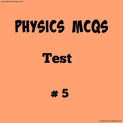 Physics Mcqs test No 5