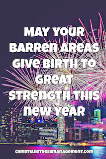 May your barren areas give birth to great strength this New Year