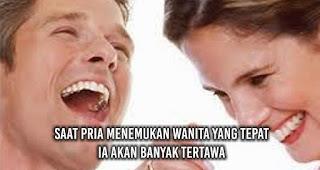 Saat Pria Menemukan Wanita yang Tepat ia akan Banyak Tertawa