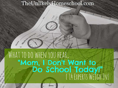 "What to do when you hear, ""Mom, I DON'T want to do school today!"" 14 Expert Homeschool Mommas Weigh In {The Unlikely Homeschool}"