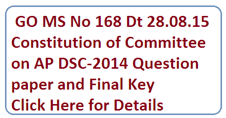 School Education Department – DSC 2014 – COMMITTEE – Constitution of Committee to inspect the irregularities committed in setting Question Booklets / Final Answer keys of TET-cum-TRT for recruitment of Teachers in DSC 2014 etc. – Orders – Issued.