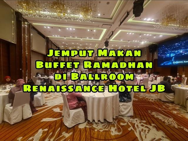 """""""Jemput Makan"""" Buffet Ramadhan di Ballroom Renaissance Hotel JB"""