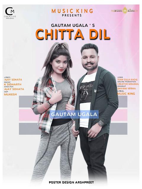 Chitta Dil New Punjabi Song By Gautam Ugala | Latest Punjabi Song Chitta Dil