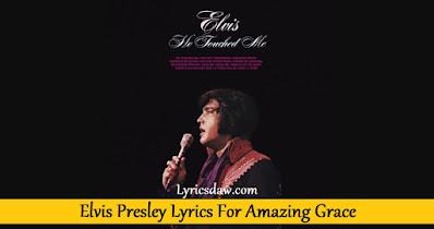 Elvis Presley Lyrics For Amazing Grace