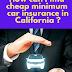 How can I find cheap minimum car insurance in California ?