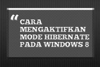 Mengaktifkan Mode Hibernate di Windows 8