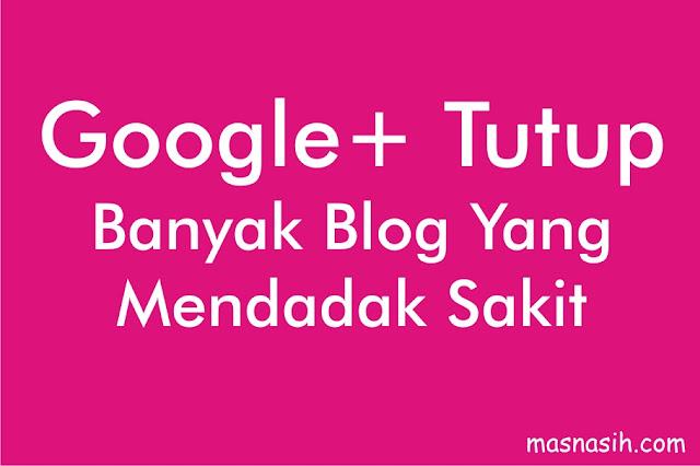 Google Plus Tutup Banyak Blog Mendadak Sakit