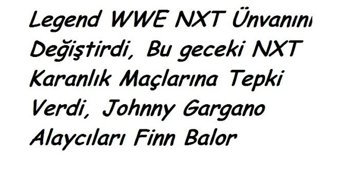 Legend WWE NXT Ünvanını Değiştirdi, Bu geceki NXT Karanlık Maçlarına Tepki Verdi, Johnny Gargano Alaycıları Finn Balor