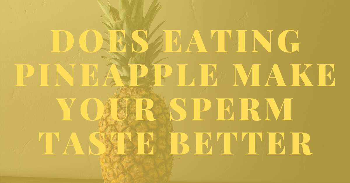 Sperm taste and pineapple Bromelain Benefits