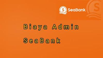 Biaya Admin SeaBank