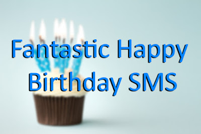 Fantastic Happy Birthday SMS