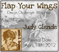 Flap Your Wings Design Challenge - Tribute to Judy Glende. reveal date: April 14th, 2012