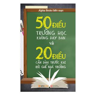 50 Điều Trường Học Không Dạy Bạn Và 20 Điều Cần Làm Trước Khi Rời Ghế Nhà Trường (Tái Bản) ebook PDF EPUB AWZ3 PRC MOBI