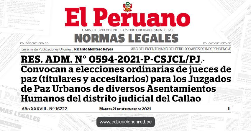RES. ADM. N° 0594-2021-P-CSJCL/PJ.- Convocan a elecciones ordinarias de jueces de paz (titulares y accesitarios) para los Juzgados de Paz Urbanos de diversos Asentamientos Humanos del distrito judicial del Callao