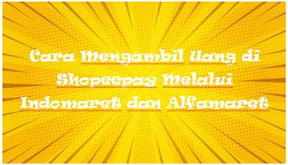 Cara Mengambil Uang di Shopeepay Melalui Indomaret dan Alfamaret