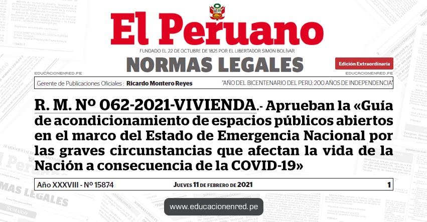 R. M. Nº 062-2021-VIVIENDA.- Aprueban la «Guía de acondicionamiento de espacios públicos abiertos en el marco del Estado de Emergencia Nacional por las graves circunstancias que afectan la vida de la Nación a consecuencia de la COVID-19»